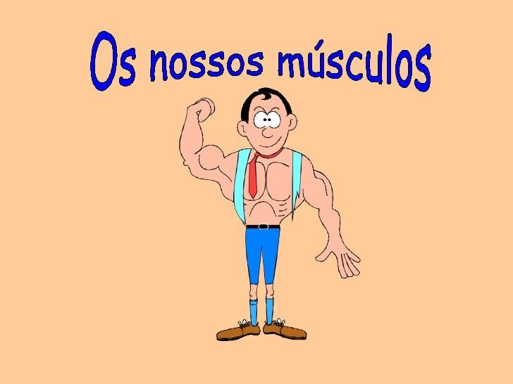 •   Todos nós corremos, saltamos, esticamos os braços, isto é, movemo-nos.•   São os músculos que, juntamente com os ossos...