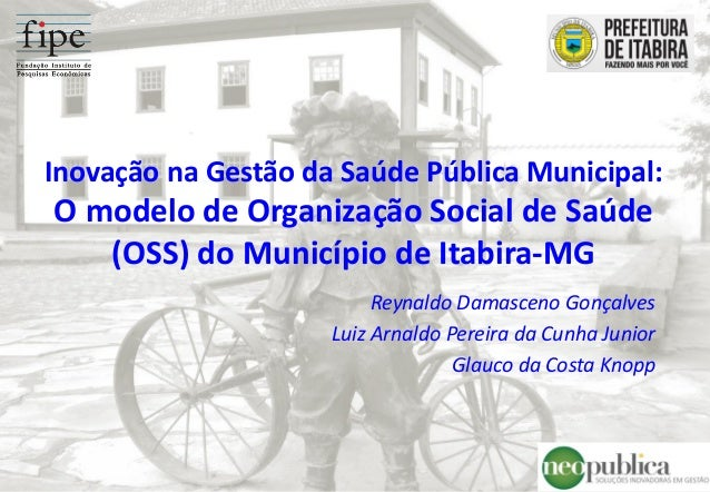 Inovação na Gestão da Saúde Pública Municipal: O modelo de Organização Social de Saúde (OSS) do Município de Itabira-MG Re...
