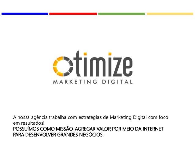 A nossa agência trabalha com estratégias de Marketing Digital com foco em resultados! POSSUÍMOS COMO MISSÃO, AGREGAR VALOR...