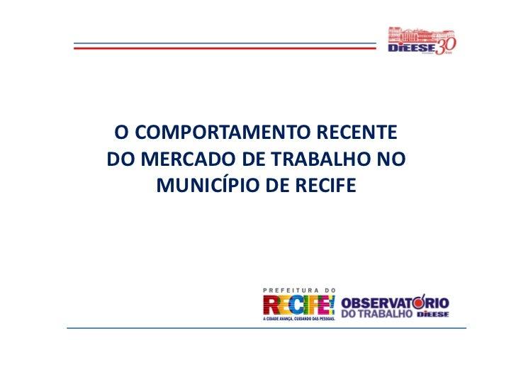 O COMPORTAMENTO RECENTEDO MERCADO DE TRABALHO NO     MUNICÍPIO DE RECIFE