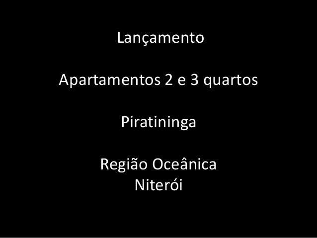 LançamentoApartamentos 2 e 3 quartos        Piratininga     Região Oceânica         Niterói