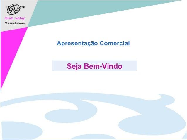 www.company.com Apresentação Comercial Seja Bem-Vindo www.onewaycosmeticos.com.br