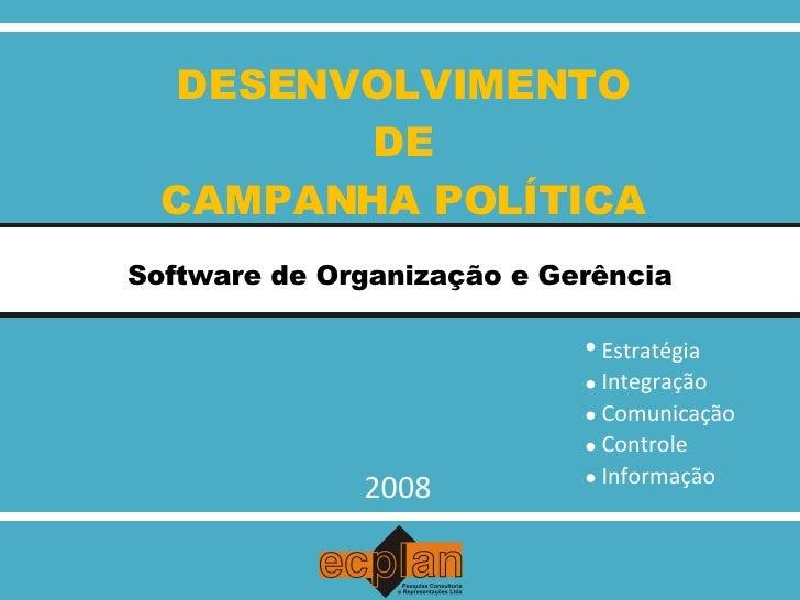 DESENVOLVIMENTO DE CAMPANHA POLÍTICA Software de Organização e Gerência 2008 Integração Comunicação Controle Informação Es...