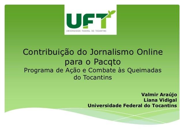 Contribuição do Jornalismo Online          para o PacqtoPrograma de Ação e Combate às Queimadas              do Tocantins ...