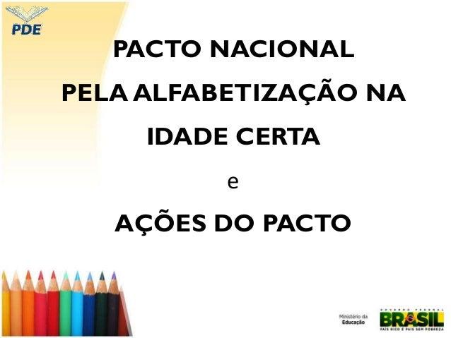 PACTO NACIONALPELA ALFABETIZAÇÃO NAIDADE CERTAeAÇÕES DO PACTO