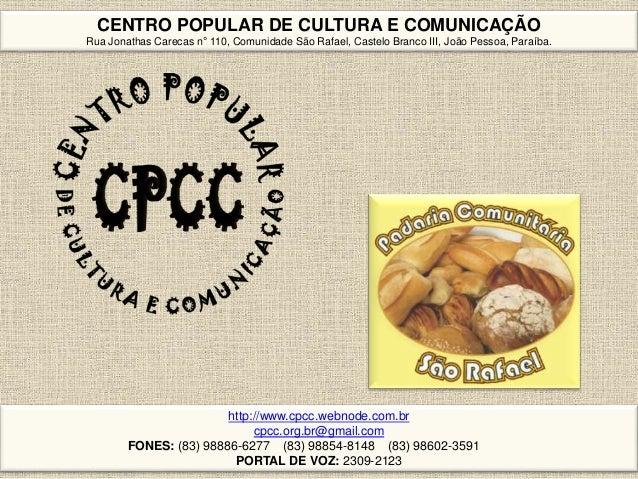 CENTRO POPULAR DE CULTURA E COMUNICAÇÃO Rua Jonathas Carecas n° 110, Comunidade São Rafael, Castelo Branco III, João Pesso...