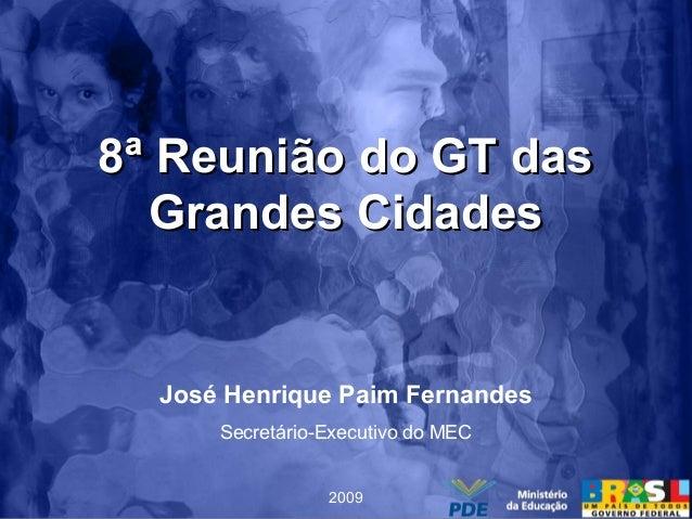 8ª Reunião do GT das8ª Reunião do GT das Grandes CidadesGrandes Cidades José Henrique Paim Fernandes Secretário-Executivo ...