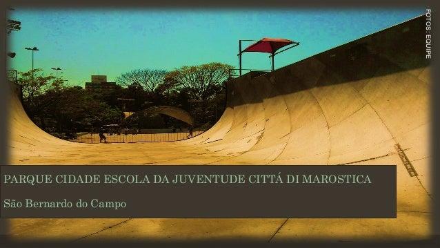 PARQUE CIDADE ESCOLA DA JUVENTUDE CITTÁ DI MAROSTICA São Bernardo do Campo FOTOS:EQUIPE