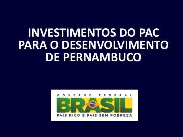 INVESTIMENTOS DO PAC PARA O DESENVOLVIMENTO DE PERNAMBUCO