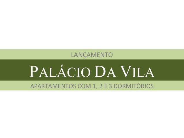 PALÁCIO DA VILA LANÇAMENTO APARTAMENTOS COM 1, 2 E 3 DORMITÓRIOS