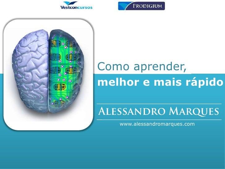 Como aprender,<br />melhor e mais rápido<br />Alessandro Marques<br />www.alessandromarques.com<br />