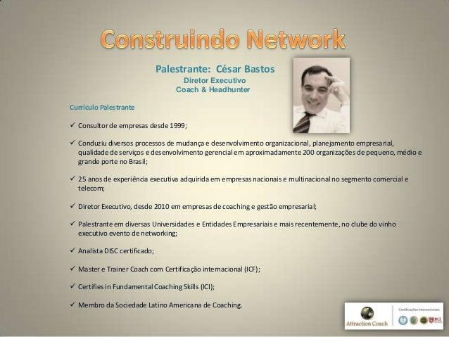 Palestrante: César BastosDiretor ExecutivoCoach & HeadhunterCurrículo Palestrante Consultor de empresas desde 1999; Cond...