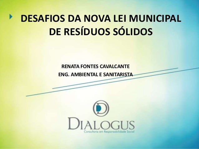 DESAFIOS DA NOVA LEI MUNICIPAL DE RESÍDUOS SÓLIDOS RENATA FONTES CAVALCANTE ENG. AMBIENTAL E SANITARISTA