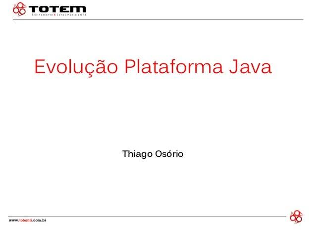 Evolução Plataforma Java Thiago Osório