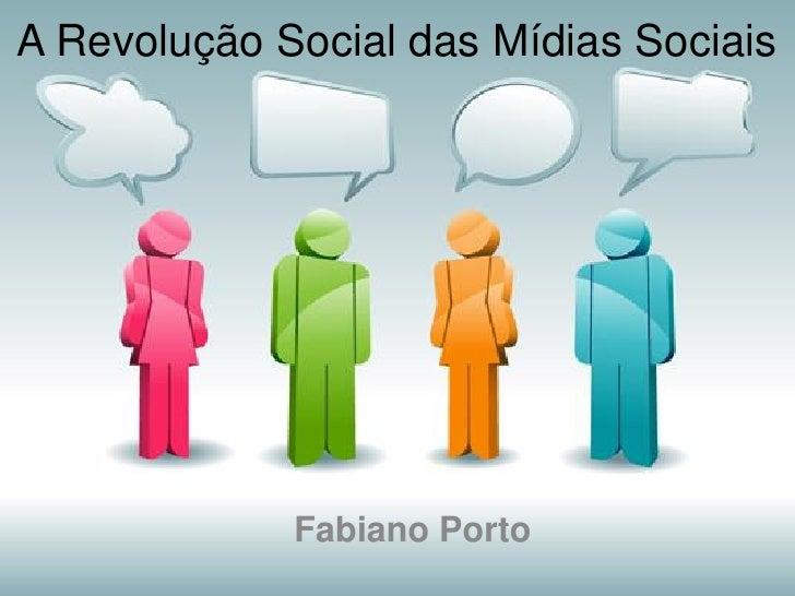A Revolução Social das Mídias Sociais             Fabiano Porto