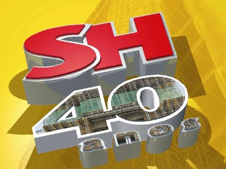Conhecendo um pouco a SH •   100% brasileira •   Iniciada em 1965 como divisão da Quartzolit •   Em 1969, fundada como Ser...