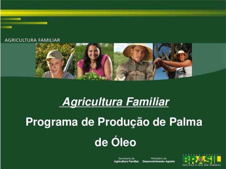 Agricultura FamiliarPrograma de Produção de Palma           de Óleo