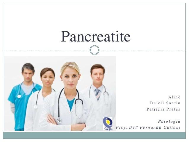 Pancreatite  Aline Daieli Santin Patrícia Prates Patologia P r o f . D r. ª F e r n a n d a C a t t a n i