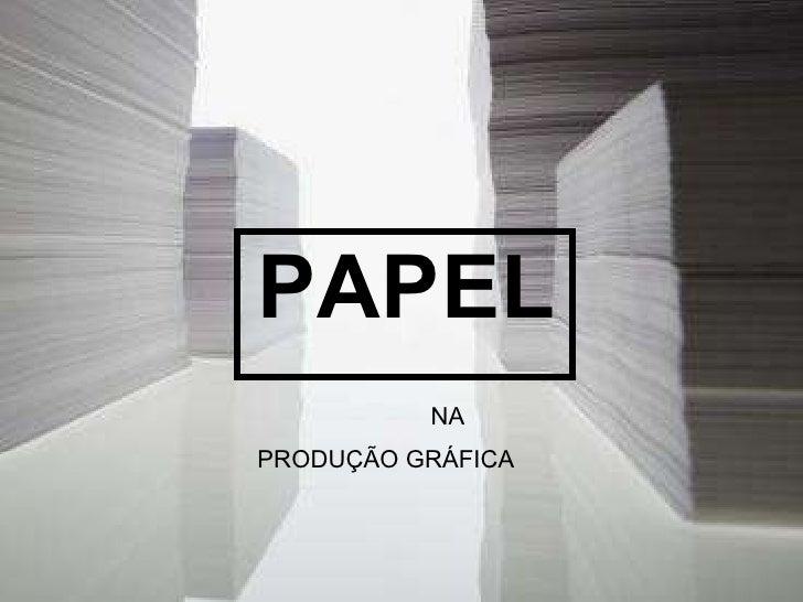 PAPEL  NA PRODUÇÃO GRÁFICA