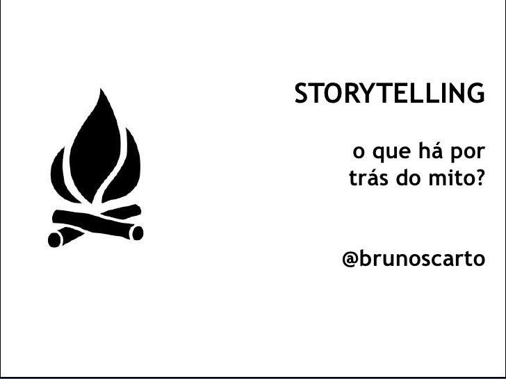STORYTELLING<br />o que há portrás do mito?<br />@brunoscarto<br />
