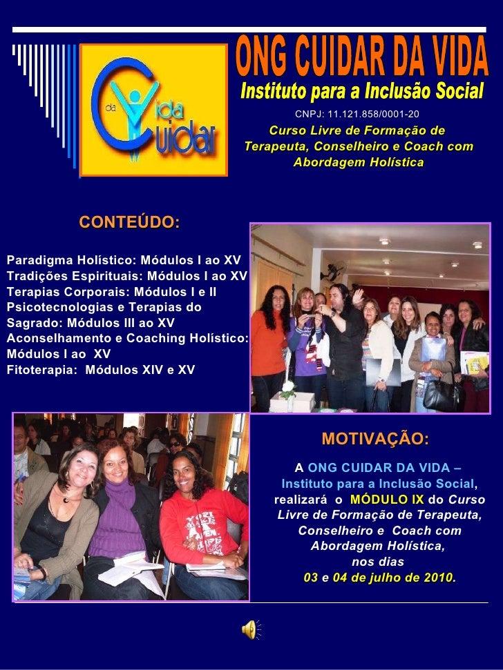 A  ONG CUIDAR DA VIDA –  Instituto para a Inclusão Social , realizará  o  MÓDULO IX  do  Curso Livre de Formação de Terape...