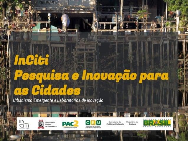 InCiti Pesquisa e Inovação para as Cidades Urbanismo Emergente e Laboratórios de inovação