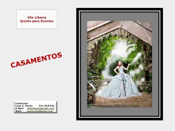 Vila Libania   Quinta para EventosContactos:Lena C. Paulo:     911 018 641E-Mail: vilalibania@gmail.comWeb:     www.vilali...