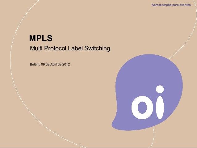 Multi Protocol Label SwitchingMPLSBelém, 09 de Abril de 2012Apresentação para clientes