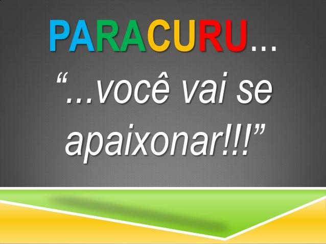 """PARACURU... """"...você vai se apaixonar!!!"""""""