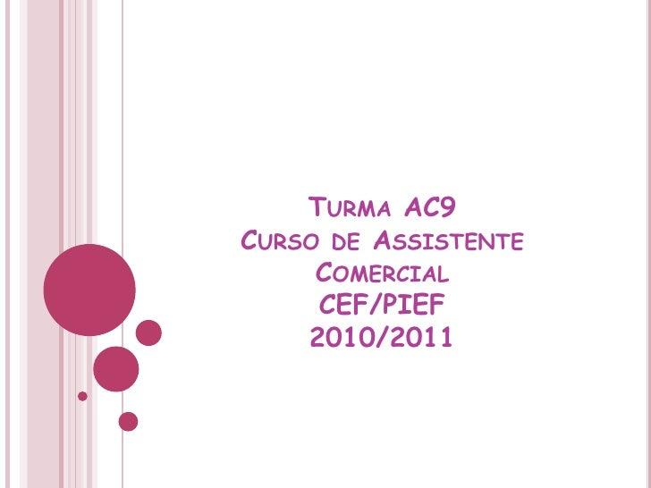 Turma AC9Curso de Assistente ComercialCEF/PIEF2010/2011<br />