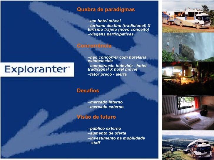 <ul><li>Quebra de paradigmas  </li></ul><ul><ul><li>um hotel móvel  </li></ul></ul><ul><ul><li>turismo destino (tradiciona...
