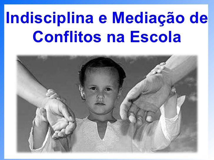 Indisciplina e Mediação de Conflitos na Escola