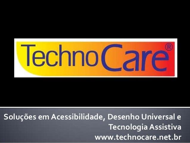 Soluções em Acessibilidade, Desenho Universal e Tecnologia Assistiva www.technocare.net.br