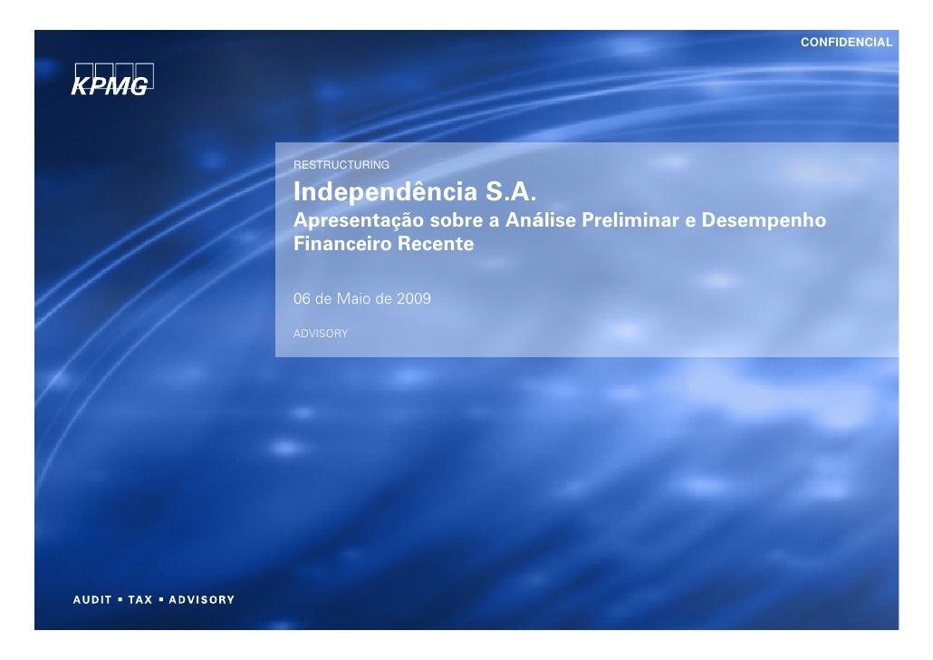 CONFIDENCIAL     RESTRUCTURING  Independência S.A. Apresentação sobre a Análise Preliminar e Desempenho Financeiro Recente...