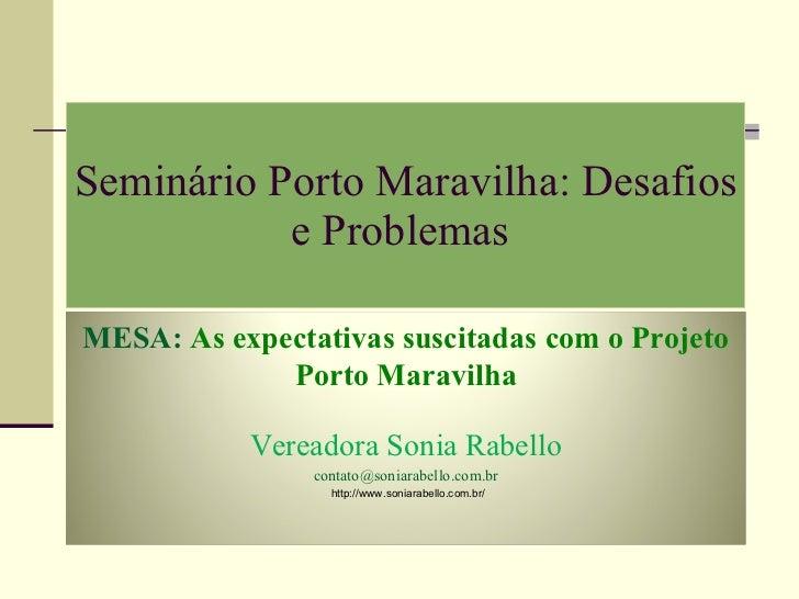 Seminário Porto Maravilha: Desafios e Problemas  http://www.soniarabello.com.br/  MESA:  As expectativas suscitadas com o ...