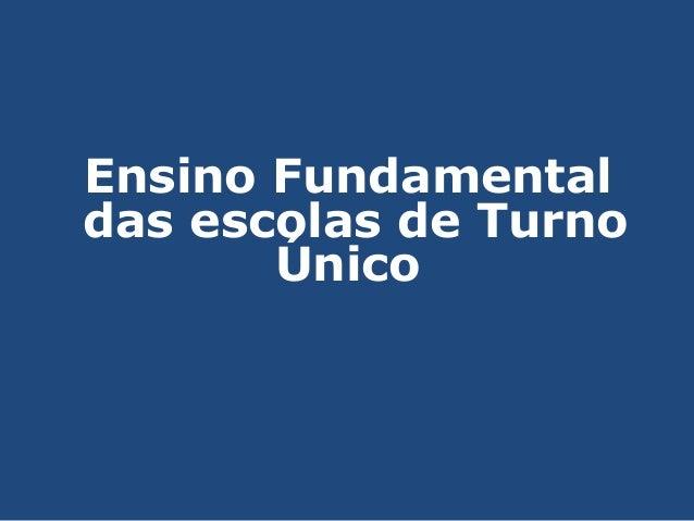Ensino Fundamental das escolas de Turno Único