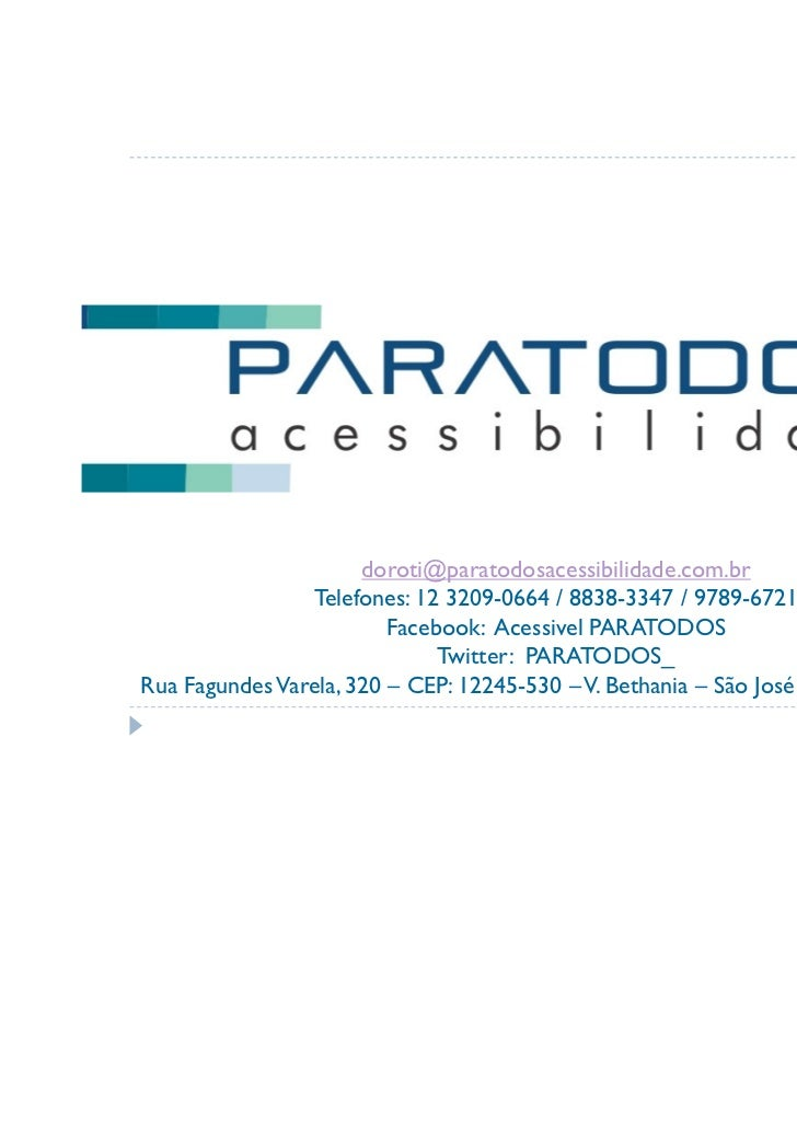 doroti@paratodosacessibilidade.com.br                Telefones: 12 3209-0664 / 8838-3347 / 9789-6721                      ...