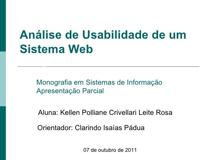 Análise de Usabilidade de um Sistema Web   Monografia em Sistemas de Informação Apresentação Parcial Aluna: Kellen Pollian...