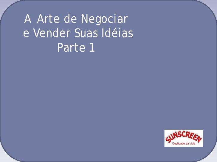 A Arte de Negociar e Vender Suas Idéias       Parte 1