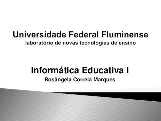 Informática Educativa I Rosângela Correia Marques