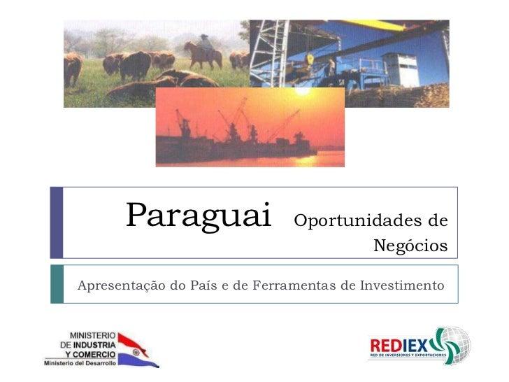 Paraguai                 Oportunidades de                                       NegóciosApresentação do País e de Ferramen...