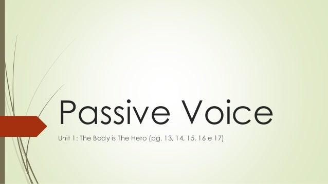 Passive Voice Unit 1: The Body is The Hero (pg. 13, 14, 15, 16 e 17)