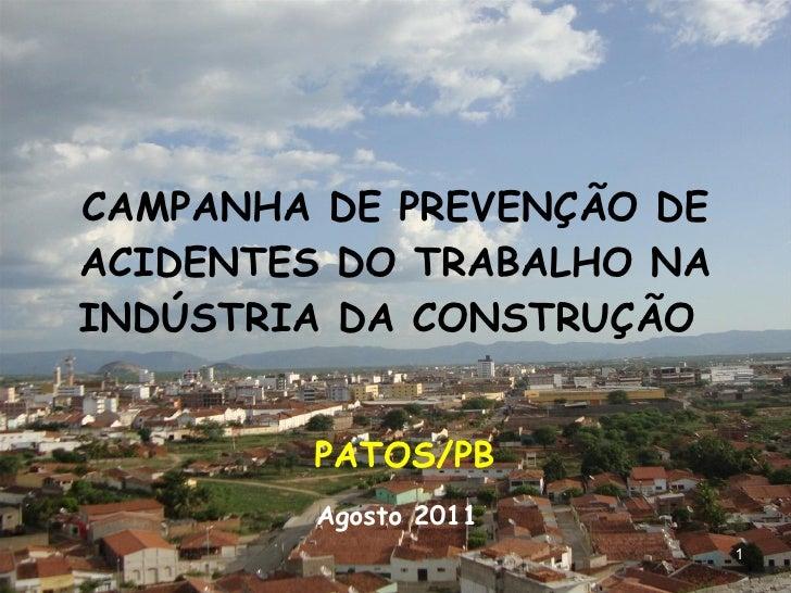 CAMPANHA DE PREVENÇÃO DE ACIDENTES DO TRABALHO NA INDÚSTRIA DA CONSTRUÇÃO  PATOS/PB Agosto 2011