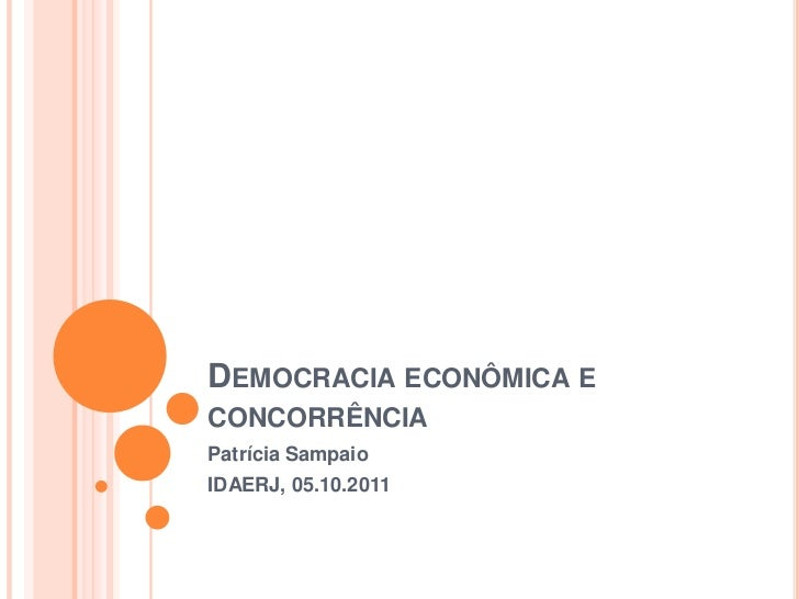 DEMOCRACIA ECONÔMICA ECONCORRÊNCIAPatrícia SampaioIDAERJ, 05.10.2011