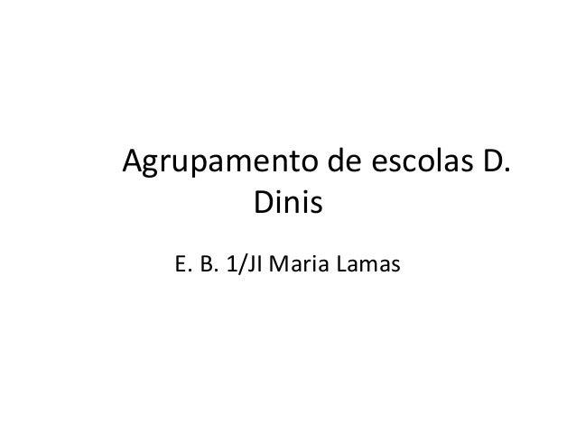 Agrupamento de escolas D. Dinis E. B. 1/JI Maria Lamas