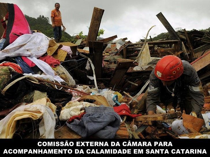 COMISSÃO EXTERNA DA CÂMARA PARA ACOMPANHAMENTO DA CALAMIDADE EM SANTA CATARINA