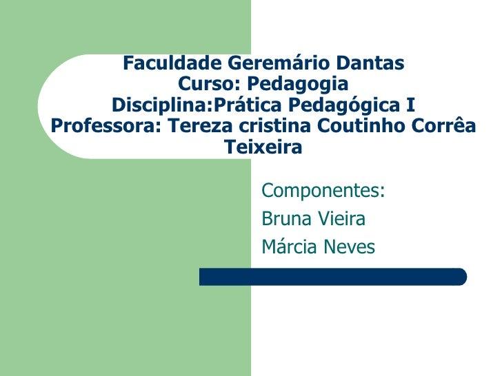 Faculdade Geremário Dantas             Curso: Pedagogia      Disciplina:Prática Pedagógica IProfessora: Tereza cristina Co...