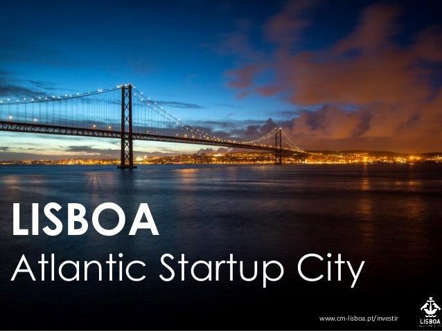 LISBOA Atlantic Startup City www.cm-lisboa.pt/investir