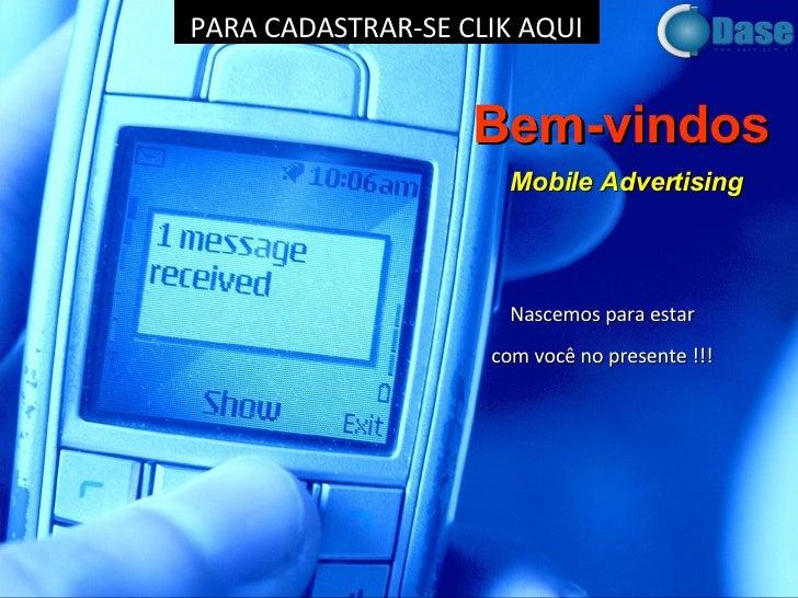 Bem-vindos   Mobile Advertising Nascemos para estar  com você no presente !!!  PARA CADASTRAR-SE CLIK AQUI