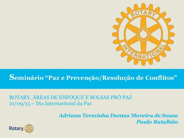 """Seminário """"Paz e Prevenção/Resolução de Conflitos"""" ROTARY, ÁREAS DE ENFOQUE E BOLSAS PRÓ PAZ 21/09/15 – Dia Internacional ..."""